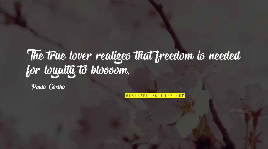 Needed Love Quotes By Paulo Coelho: The true lover realizes that freedom is needed