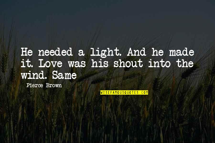 Needed Love Quotes By Pierce Brown: He needed a light. And he made it.