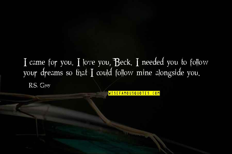 Needed Love Quotes By R.S. Grey: I came for you. I love you, Beck.