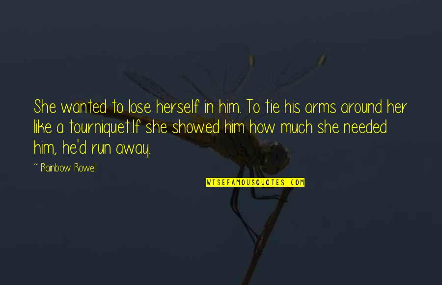 Needed Love Quotes By Rainbow Rowell: She wanted to lose herself in him. To