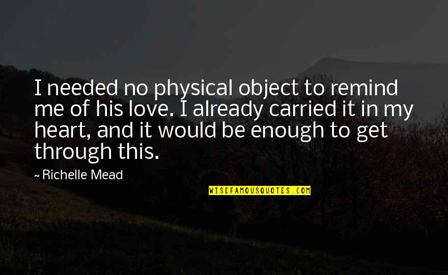 Needed Love Quotes By Richelle Mead: I needed no physical object to remind me