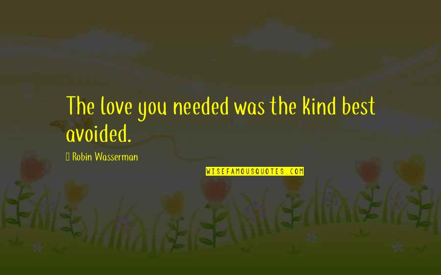 Needed Love Quotes By Robin Wasserman: The love you needed was the kind best