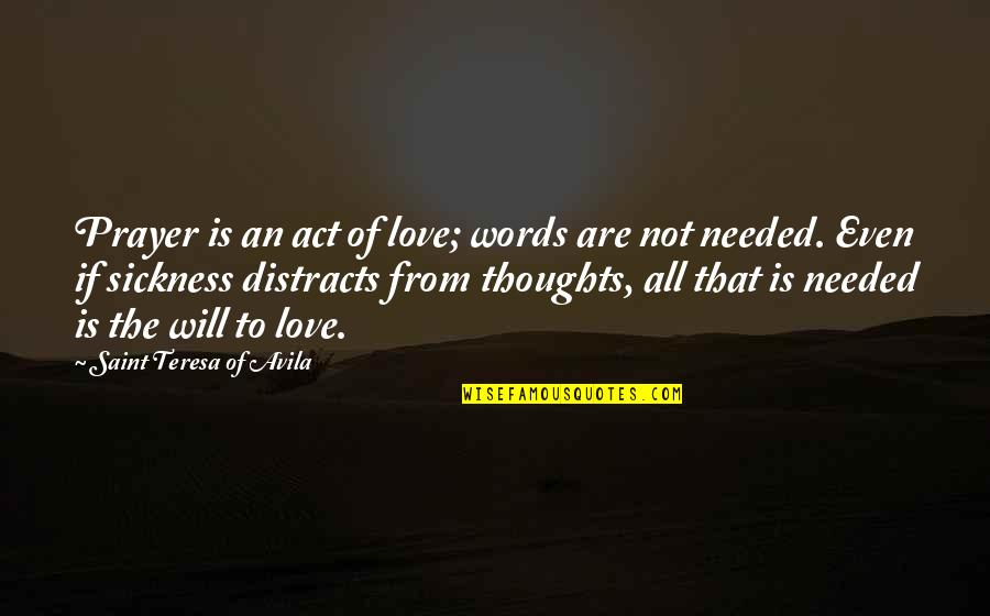 Needed Love Quotes By Saint Teresa Of Avila: Prayer is an act of love; words are