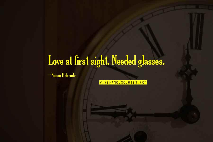 Needed Love Quotes By Susan Holcombe: Love at first sight. Needed glasses.