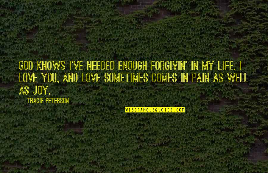 Needed Love Quotes By Tracie Peterson: God knows I've needed enough forgivin' in my