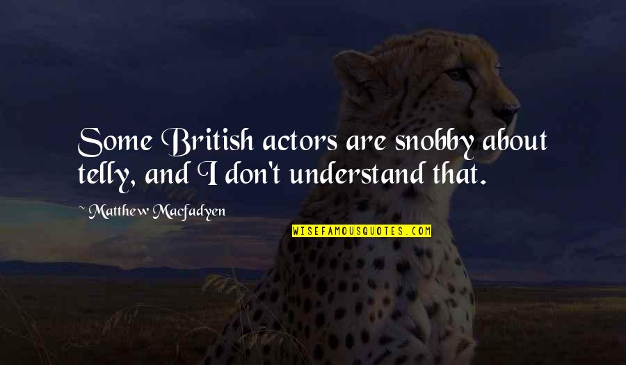 Needing A Change Quotes By Matthew Macfadyen: Some British actors are snobby about telly, and