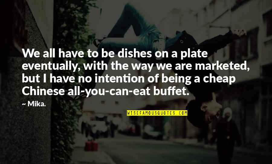 Needing A Change Quotes By Mika.: We all have to be dishes on a