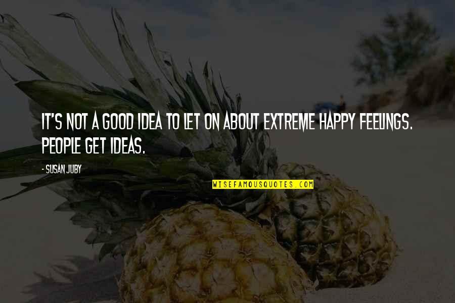 Needing A Change Quotes By Susan Juby: It's not a good idea to let on