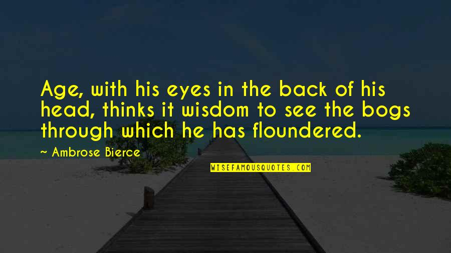 Needing Change In Love Quotes By Ambrose Bierce: Age, with his eyes in the back of