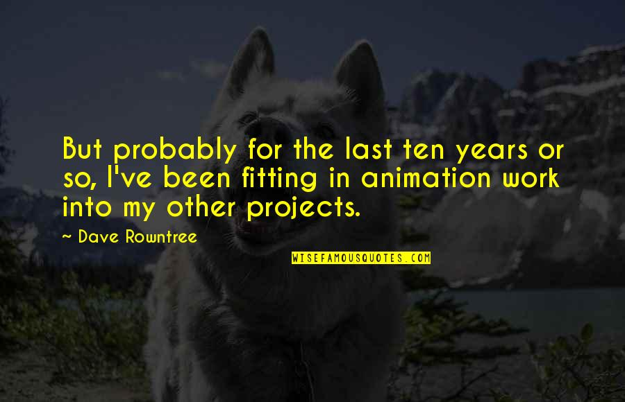 Needing Change In Love Quotes By Dave Rowntree: But probably for the last ten years or