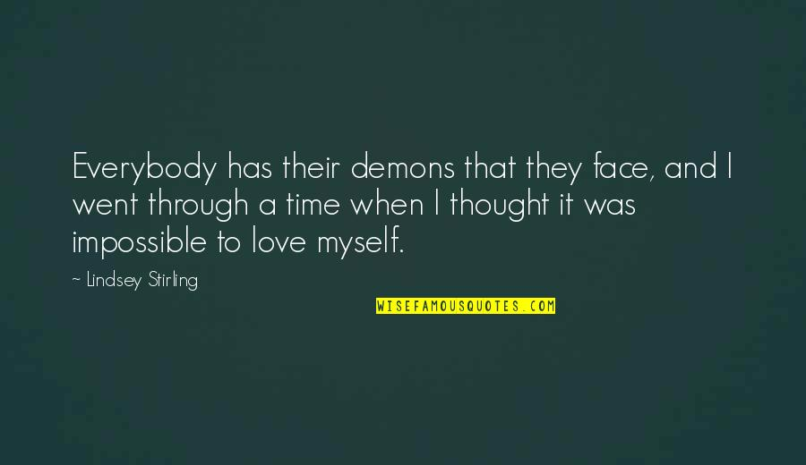 Needing Change In Love Quotes By Lindsey Stirling: Everybody has their demons that they face, and