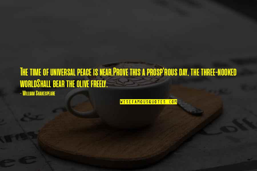 Needing Change In Love Quotes By William Shakespeare: The time of universal peace is near.Prove this