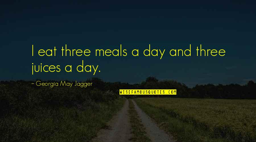 Needing Friendship Quotes By Georgia May Jagger: I eat three meals a day and three