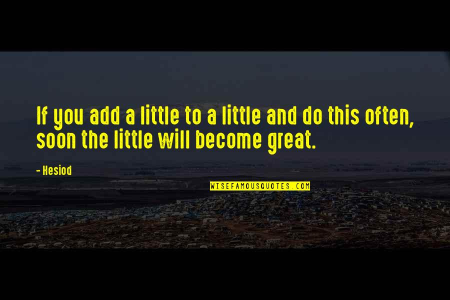 Needing Friendship Quotes By Hesiod: If you add a little to a little