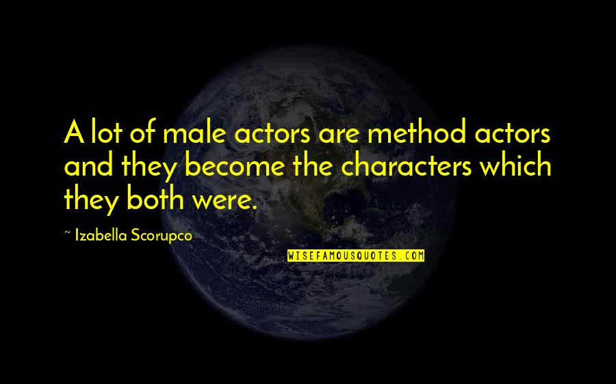 Needing Friendship Quotes By Izabella Scorupco: A lot of male actors are method actors