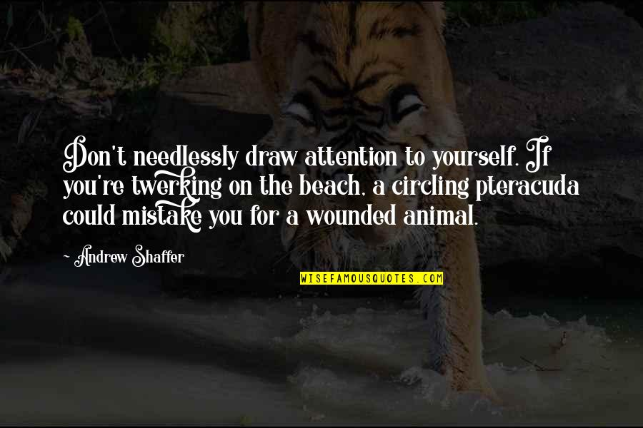 Needlessly Quotes By Andrew Shaffer: Don't needlessly draw attention to yourself. If you're