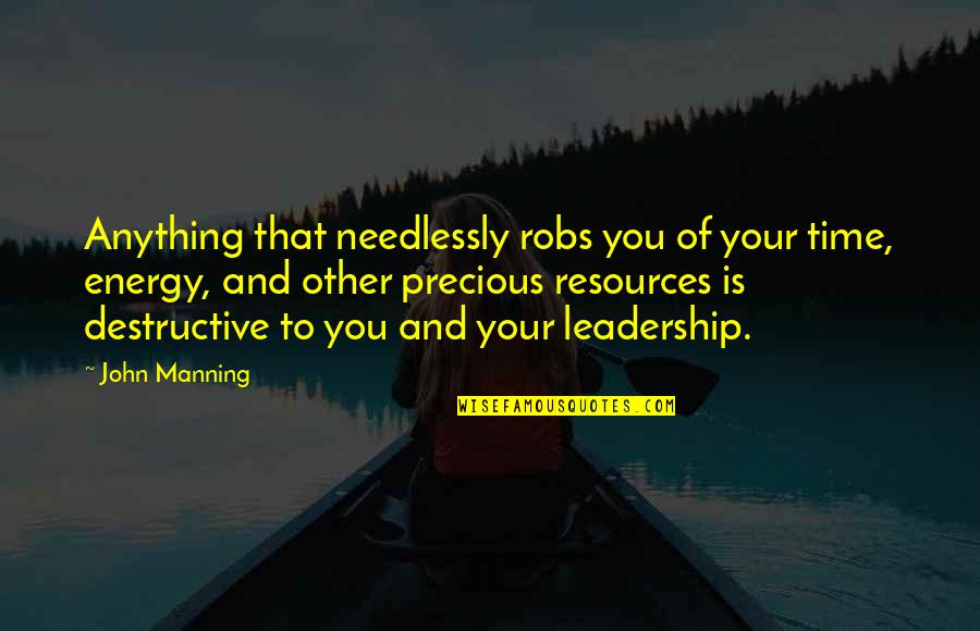 Needlessly Quotes By John Manning: Anything that needlessly robs you of your time,