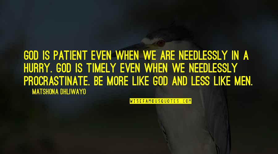 Needlessly Quotes By Matshona Dhliwayo: God is patient even when we are needlessly