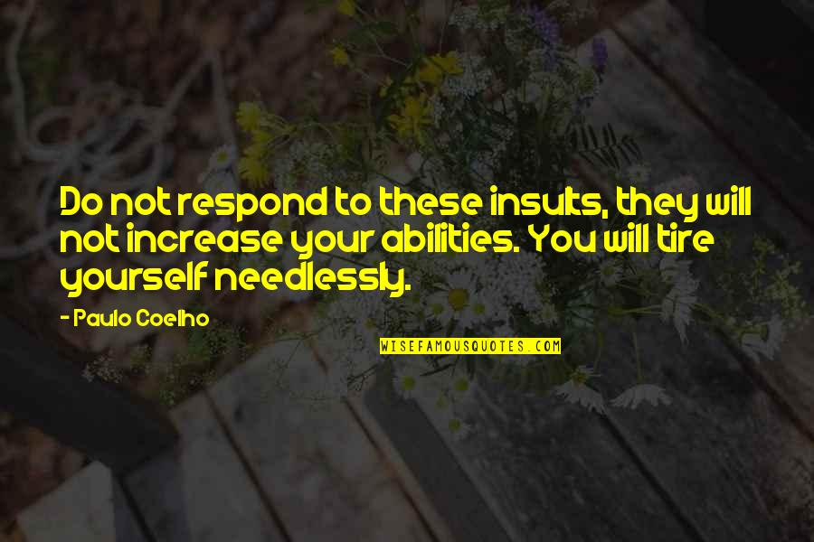 Needlessly Quotes By Paulo Coelho: Do not respond to these insults, they will