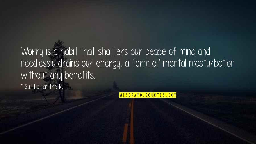 Needlessly Quotes By Sue Patton Thoele: Worry is a habit that shatters our peace