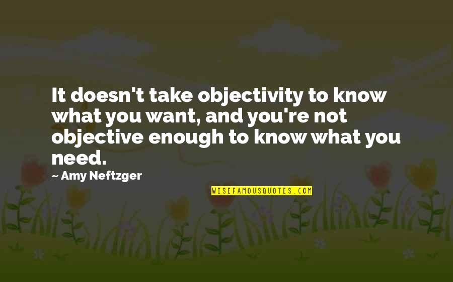 Needs Vs Wants Quotes By Amy Neftzger: It doesn't take objectivity to know what you