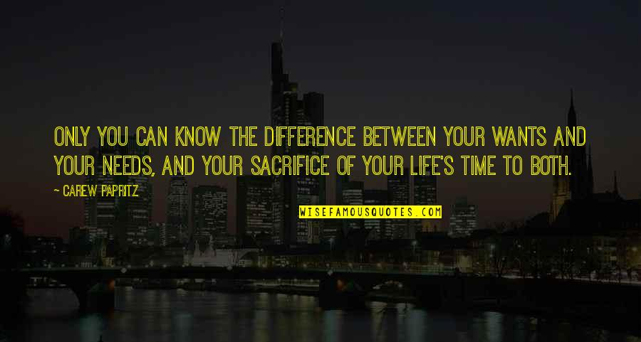 Needs Vs Wants Quotes By Carew Papritz: Only you can know the difference between your
