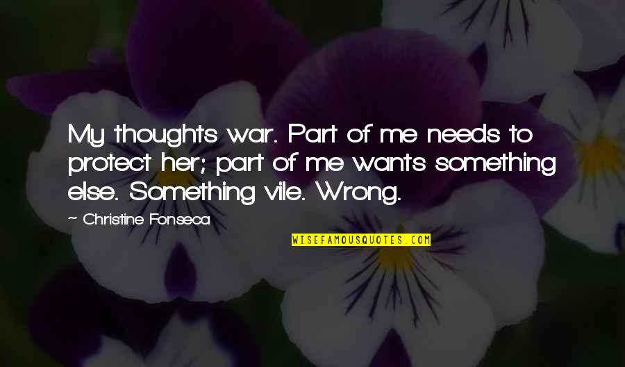 Needs Vs Wants Quotes By Christine Fonseca: My thoughts war. Part of me needs to