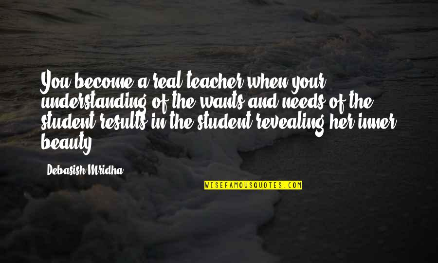Needs Vs Wants Quotes By Debasish Mridha: You become a real teacher when your understanding