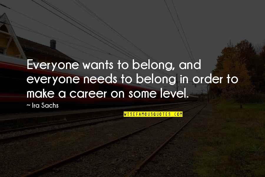 Needs Vs Wants Quotes By Ira Sachs: Everyone wants to belong, and everyone needs to