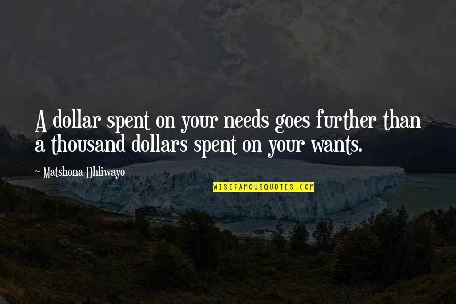 Needs Vs Wants Quotes By Matshona Dhliwayo: A dollar spent on your needs goes further