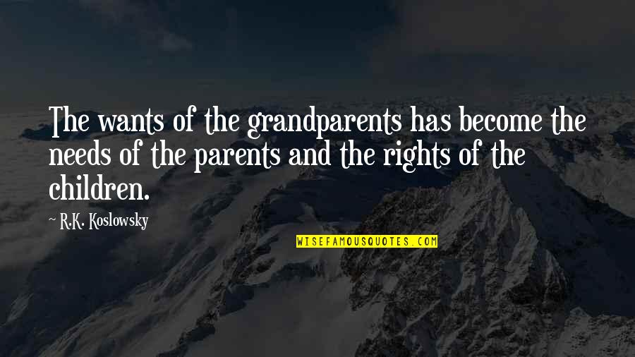 Needs Vs Wants Quotes By R.K. Koslowsky: The wants of the grandparents has become the