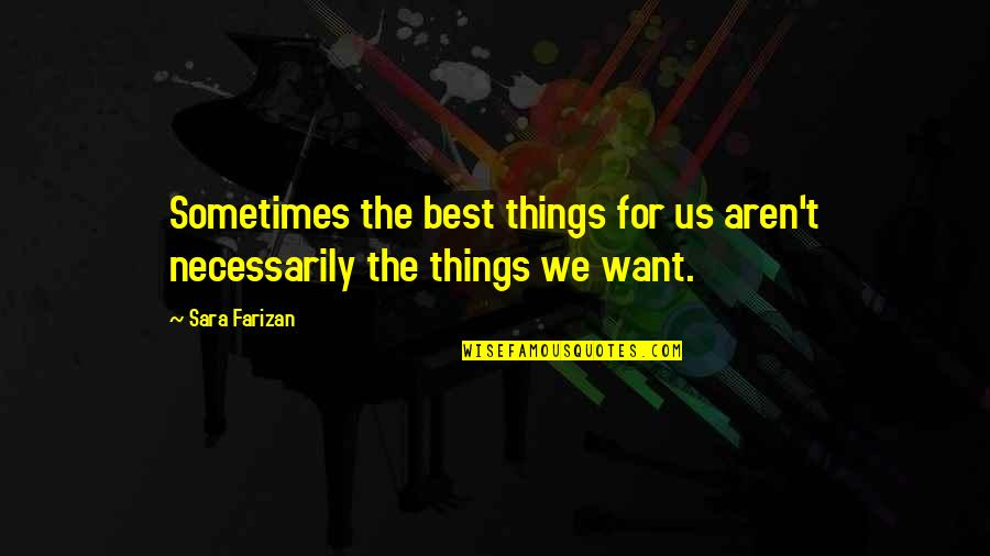 Needs Vs Wants Quotes By Sara Farizan: Sometimes the best things for us aren't necessarily
