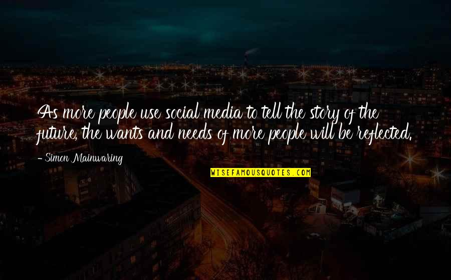 Needs Vs Wants Quotes By Simon Mainwaring: As more people use social media to tell