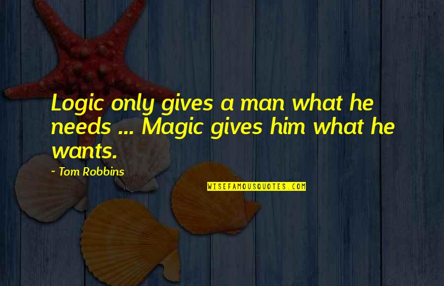 Needs Vs Wants Quotes By Tom Robbins: Logic only gives a man what he needs