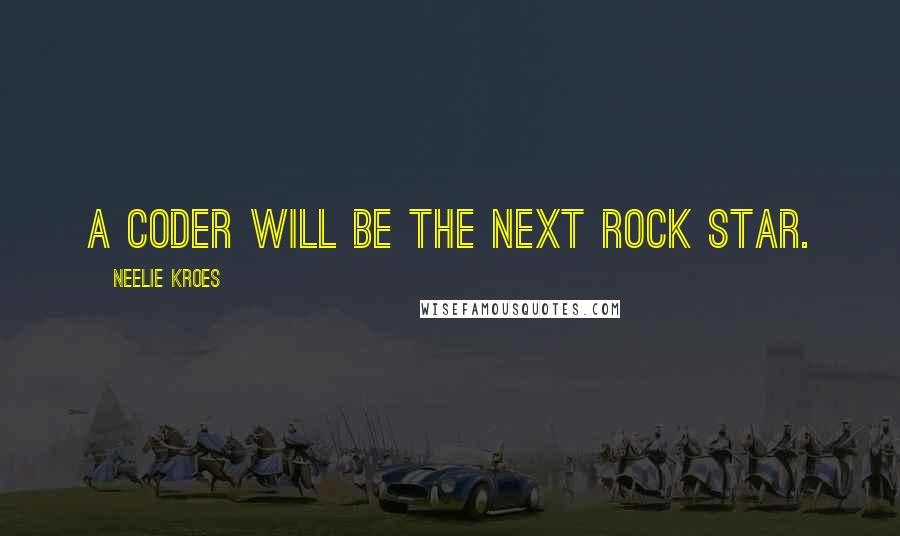 Neelie Kroes quotes: A coder will be the next rock star.