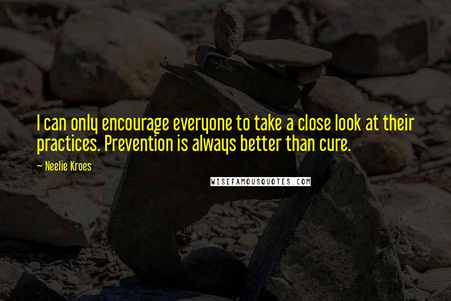 Neelie Kroes quotes: I can only encourage everyone to take a close look at their practices. Prevention is always better than cure.
