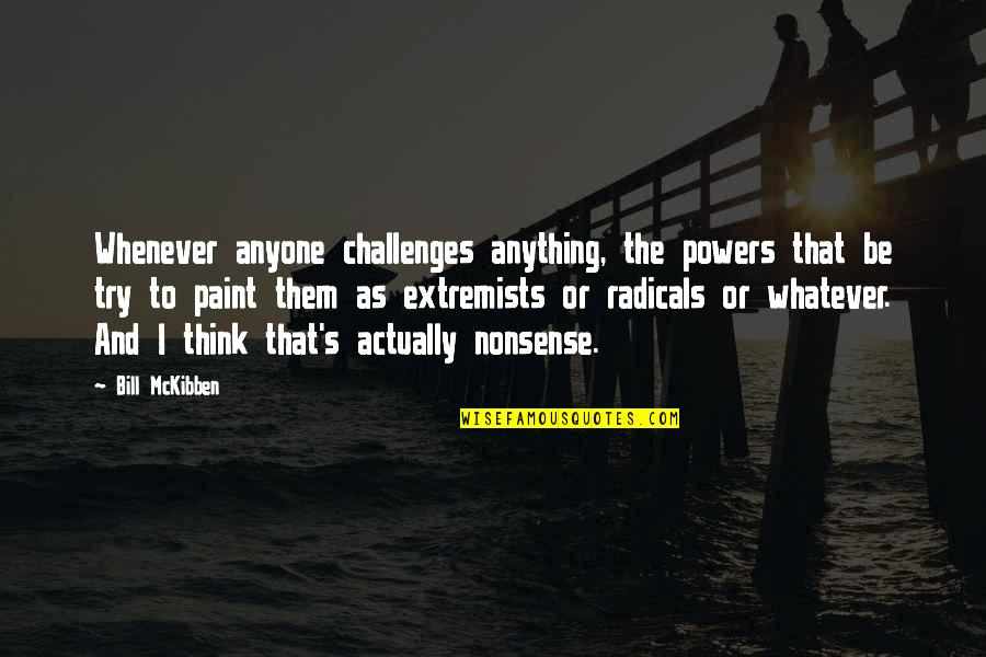 Neema Quotes By Bill McKibben: Whenever anyone challenges anything, the powers that be