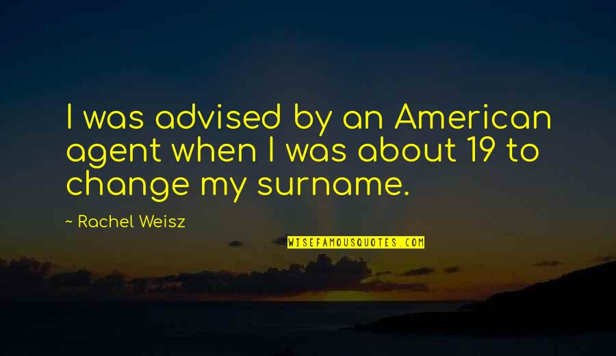 Neema Quotes By Rachel Weisz: I was advised by an American agent when