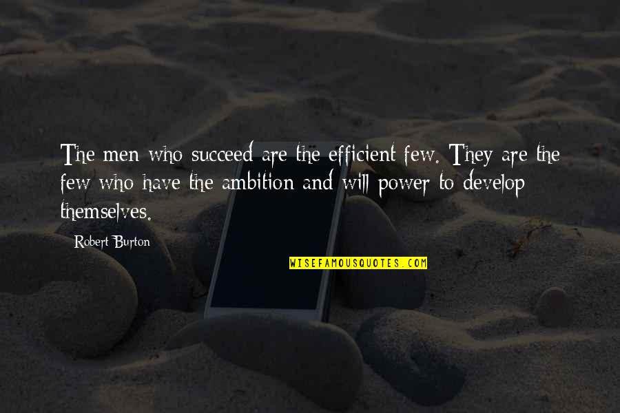 Neema Quotes By Robert Burton: The men who succeed are the efficient few.