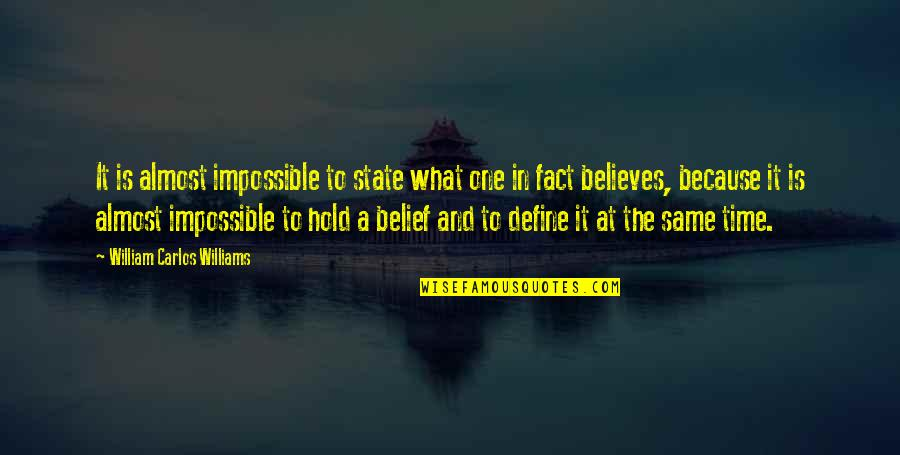 Neema Quotes By William Carlos Williams: It is almost impossible to state what one