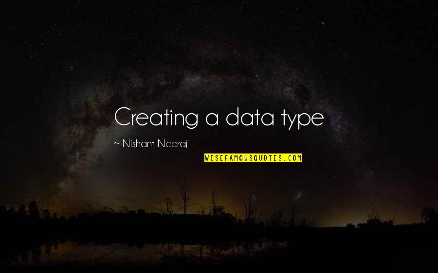 Neeraj Quotes By Nishant Neeraj: Creating a data type