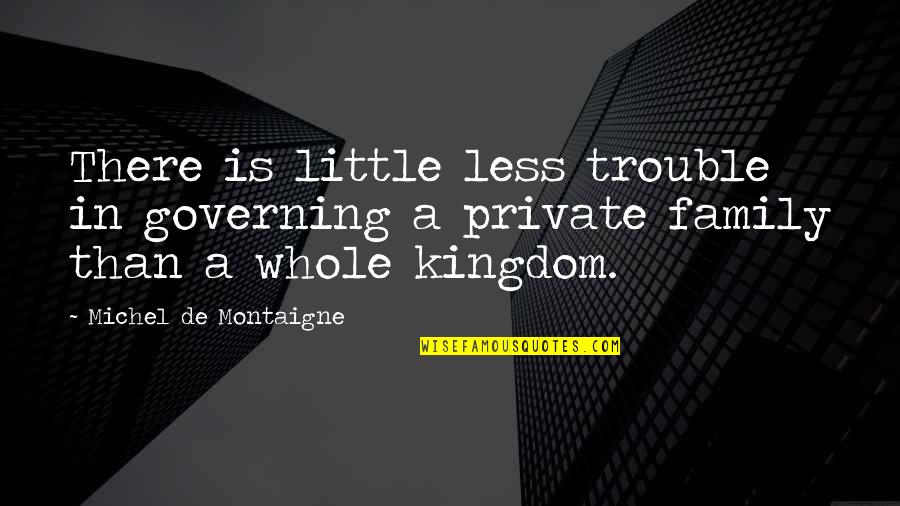 Negan's Quotes By Michel De Montaigne: There is little less trouble in governing a