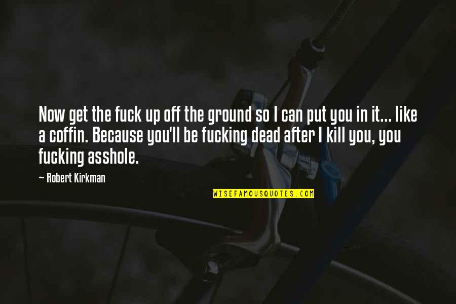 Negan's Quotes By Robert Kirkman: Now get the fuck up off the ground