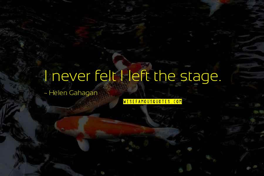 Negative Effects Pride Quotes By Helen Gahagan: I never felt I left the stage.