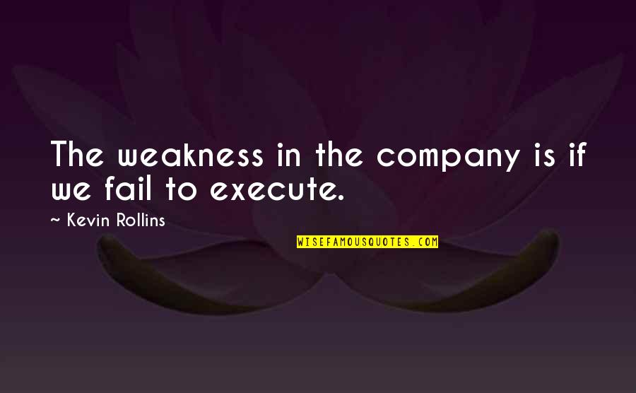Negative Effects Pride Quotes By Kevin Rollins: The weakness in the company is if we
