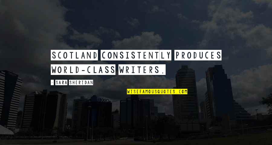 Negative Effects Pride Quotes By Sara Sheridan: Scotland consistently produces world-class writers.