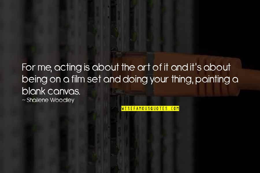 Negative Effects Pride Quotes By Shailene Woodley: For me, acting is about the art of