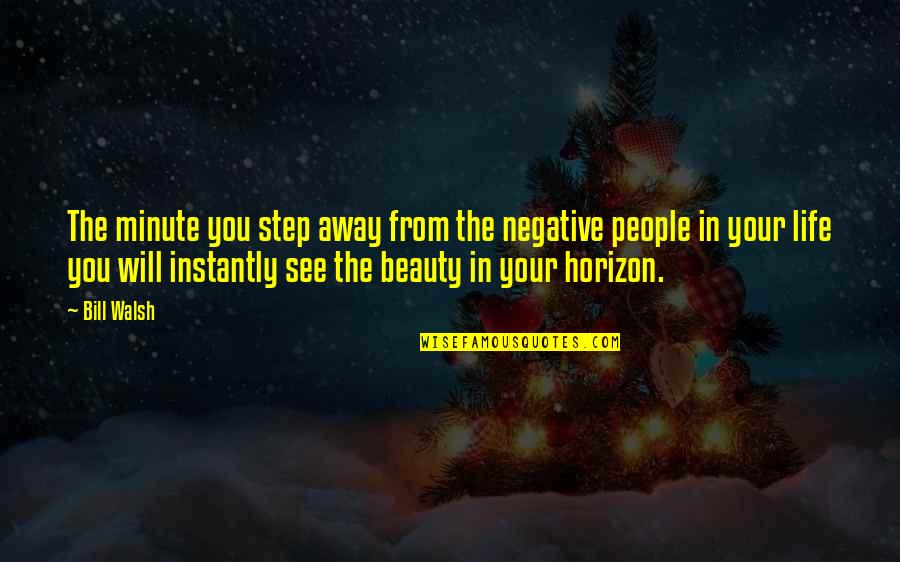 Negative People In Your Life Quotes By Bill Walsh: The minute you step away from the negative