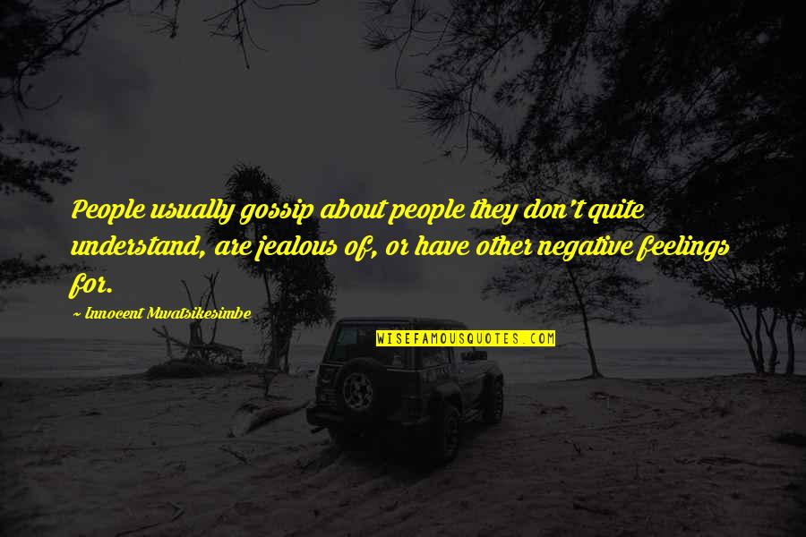 Negative People In Your Life Quotes By Innocent Mwatsikesimbe: People usually gossip about people they don't quite