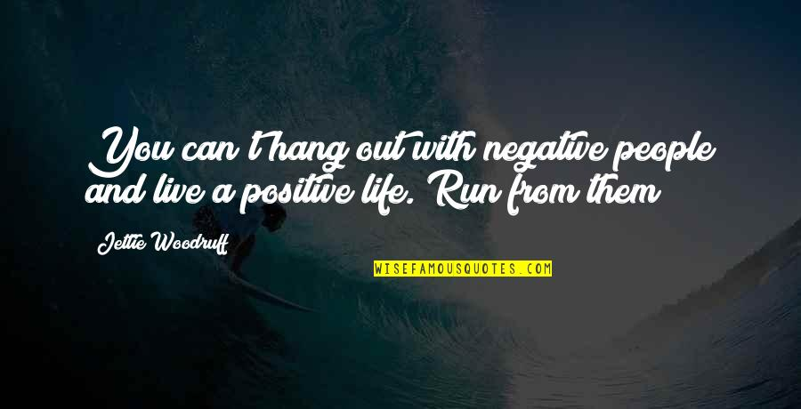Negative People In Your Life Quotes By Jettie Woodruff: You can't hang out with negative people and